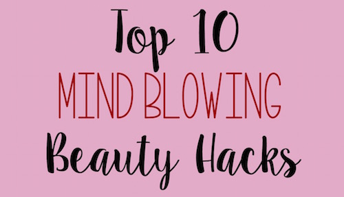 Top 10 Mind Blowing Beauty Hacks