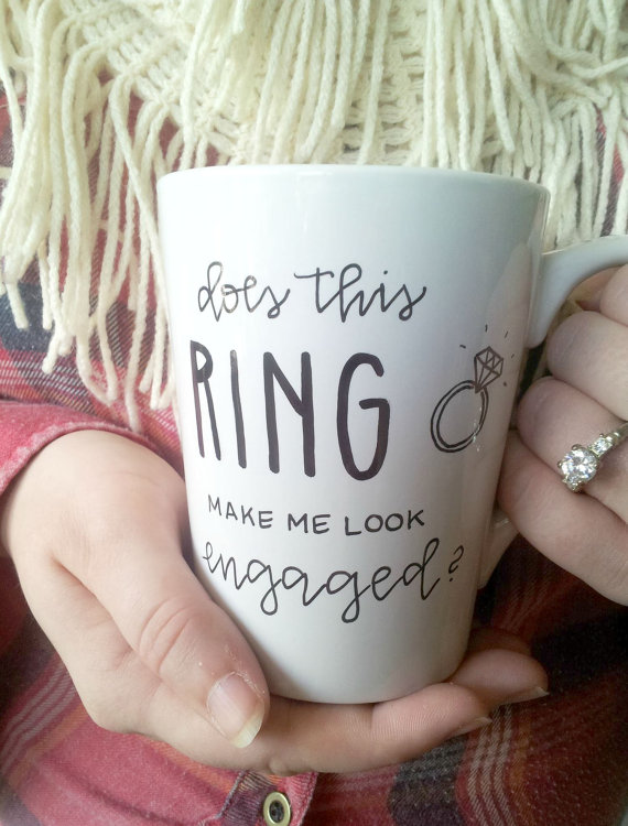 Does this Ring Make Me Look Engaged Coffee Mug - perfect for the bride to be!